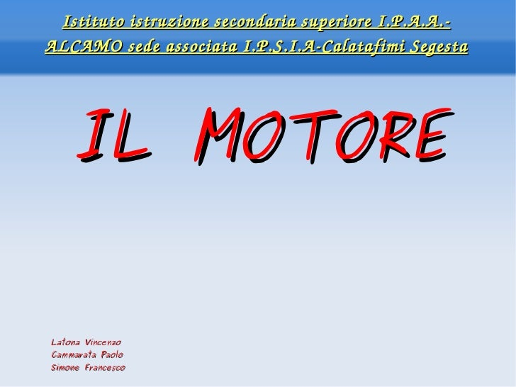 Istituto istruzione secondaria superiore I.P.A.A.-ALCAMO sede associata I.P.S.I.A-Calatafimi Segesta IL MOTORE Latona Vinc...