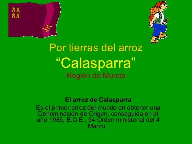 """Por tierras del arroz """"Calasparra"""" Regiòn de Murcia El arroz de Calasparra Es el primer arroz del mundo en obtener una Den..."""