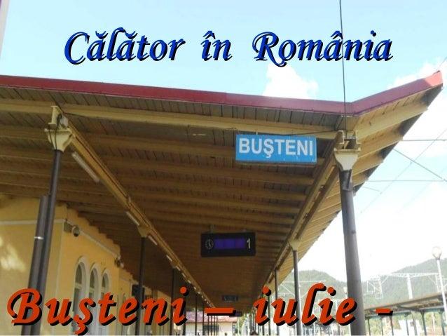 Buşteni – iulie -Buşteni – iulie - CălătorCălător îîn Românian România