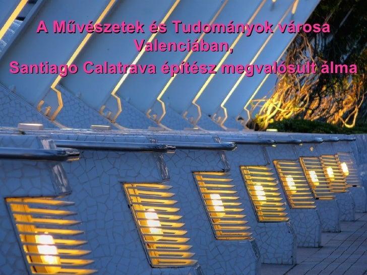 Calatrava - Művészetek városa, Valencia