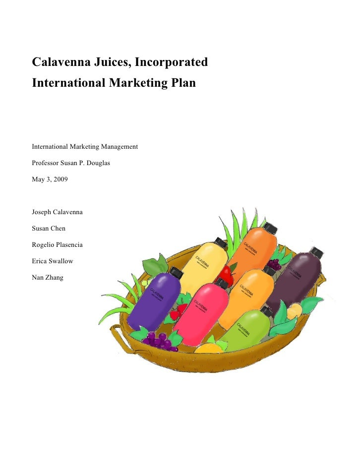 Calavenna Juices, Incorporated International Marketing Plan    International Marketing Management  Professor Susan P. Doug...