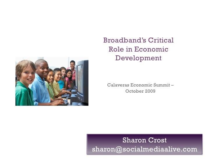 Broadband's Critical    Role in Economic      Development      Calaveras Economic Summit –           October 2009         ...