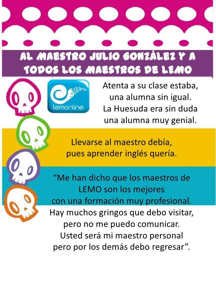Al Maestro Julio González y a Todos Los Maestros de LEMO                 Atenta a su clase estaba,                  una al...