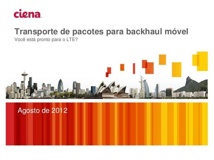 Transporte de pacotes para backhaul móvelVocê está pronto para o LTE? Agosto de 2012