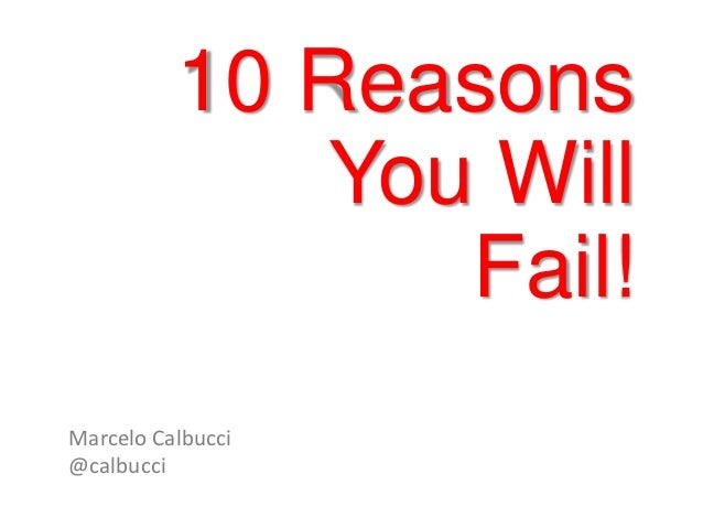 10 Reasons You Will Fail! Marcelo Calbucci @calbucci
