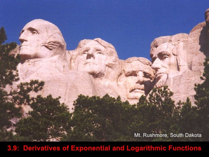 3.9:  Derivatives of Exponential and Logarithmic Functions   Mt. Rushmore, South Dakota