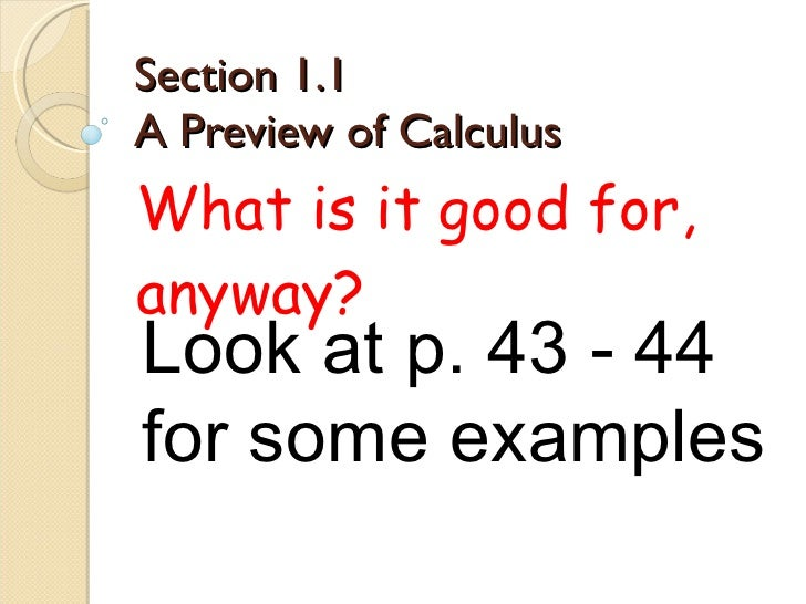 Section 1.1  A Preview of Calculus What is it good for, anyway? Look at p. 43 - 44 for some examples