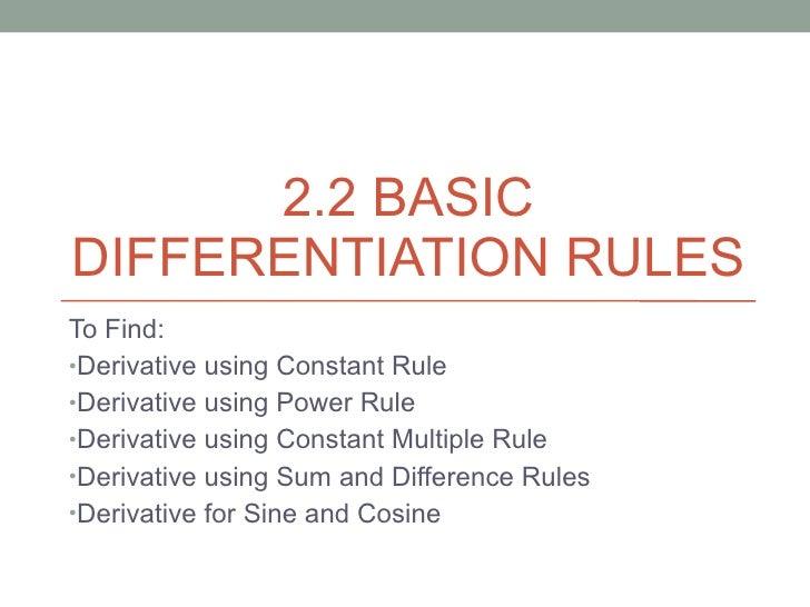 2.2 BASIC DIFFERENTIATION RULES <ul><li>To Find: </li></ul><ul><li>Derivative using Constant Rule </li></ul><ul><li>Deriva...