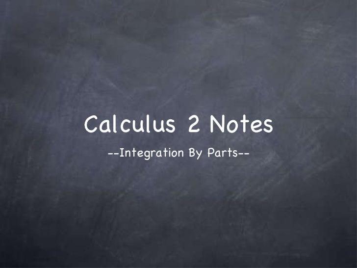 Calculus 2 Notes <ul><li>--Integration By Parts-- </li></ul>