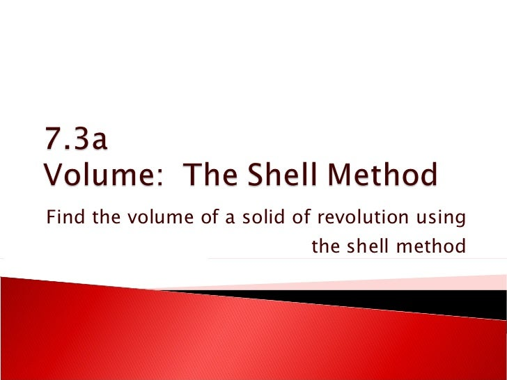 Find the volume of a solid of revolution using the shell method