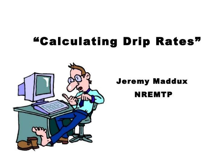 """ Calculating Drip Rates"" Jeremy Maddux NREMTP"