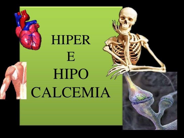 HIPER    E  HIPOCALCEMIA