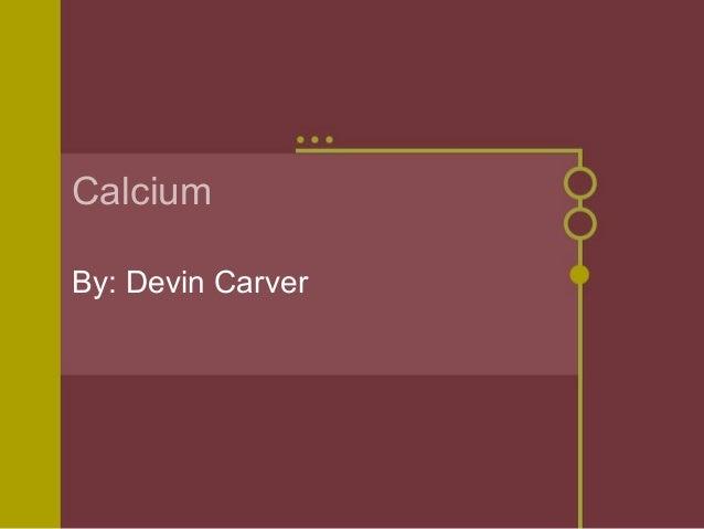 CalciumBy: Devin Carver