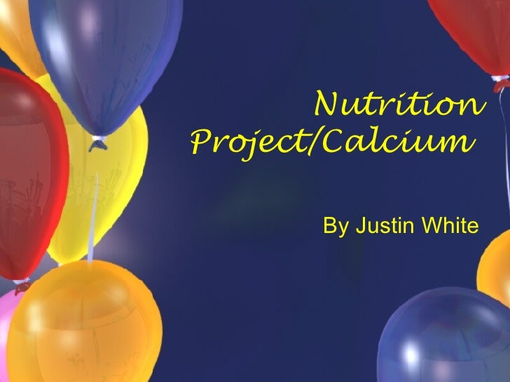 Nutrition Project/Calcium  By Justin White