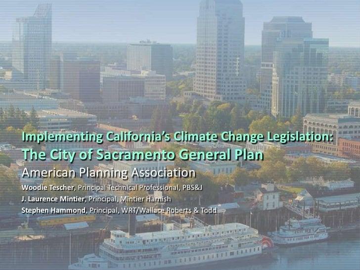 Implementing California's Climate Change Legislation: The City of Sacramento General Plan<br />American Planning Associati...