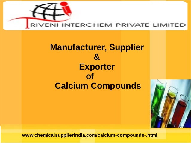 Manufacturer, Supplier & Exporter of Calcium Compounds  www.chemicalsupplierindia.com/calcium-compounds-.html
