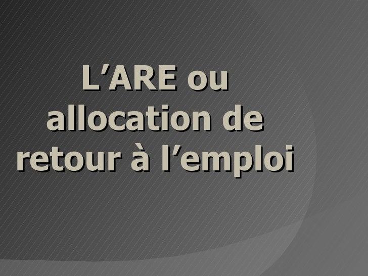 L'ARE ou allocation de retour à l'emploi
