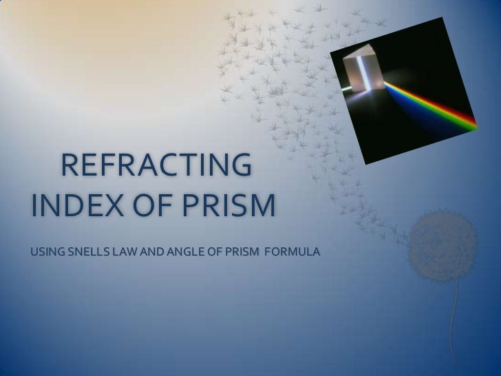 REFRACTINGINDEX OF PRISMUSING SNELLS LAW AND ANGLE OF PRISM FORMULA