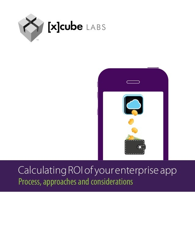 Calculating ROI of your enterprise appProcess, approaches and considerations