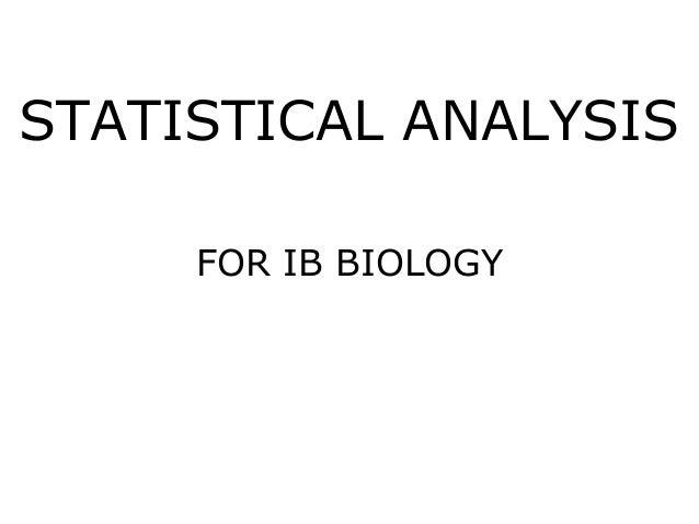 STATISTICAL ANALYSIS FOR IB BIOLOGY