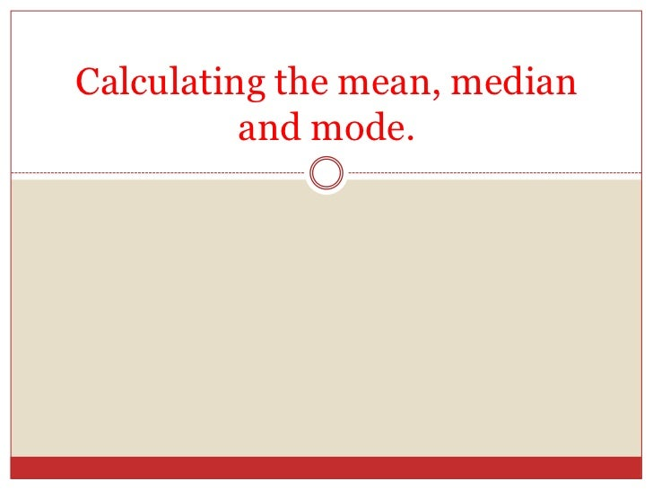 Calculating the mean, median and mode