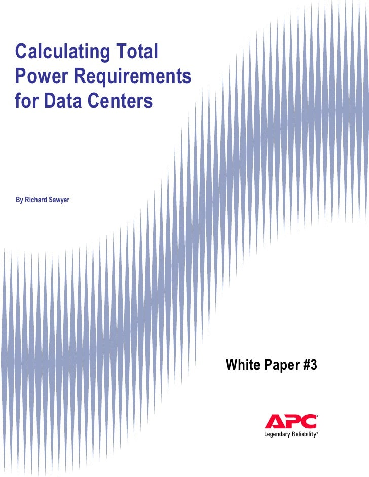 Calculating Total Power Requirements for Data Centers    By Richard Sawyer                          White Paper #3