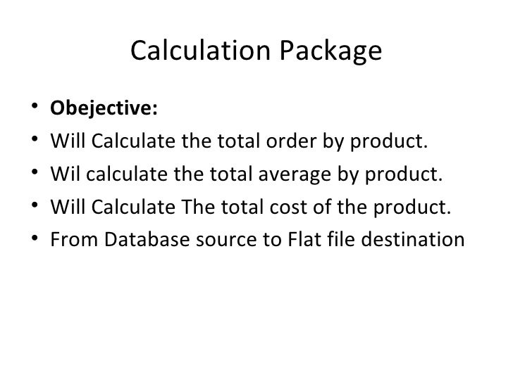 Calculation Package <ul><li>Obejective:  </li></ul><ul><li>Will Calculate the total order by product. </li></ul><ul><li>Wi...