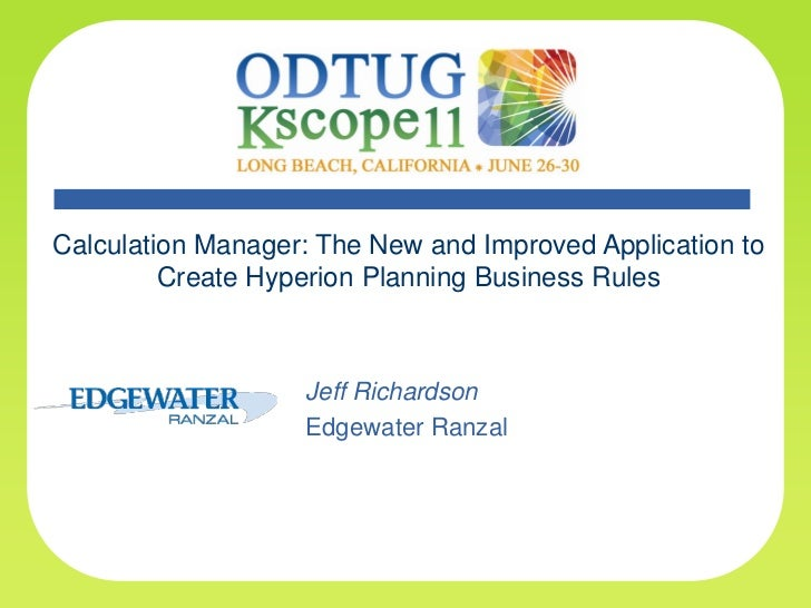 Calculation Manager: The New and Improved Application to         Create Hyperion Planning Business Rules                  ...