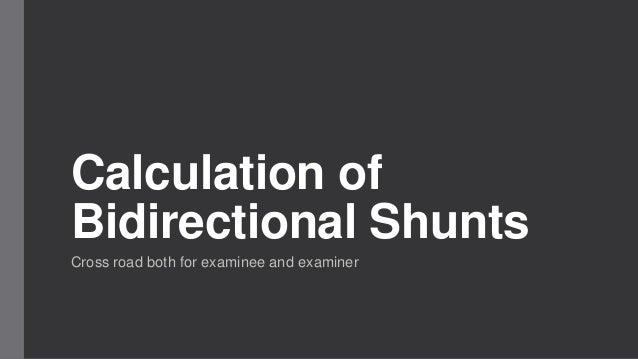 Calculation of Bidirectional Shunts Cross road both for examinee and examiner