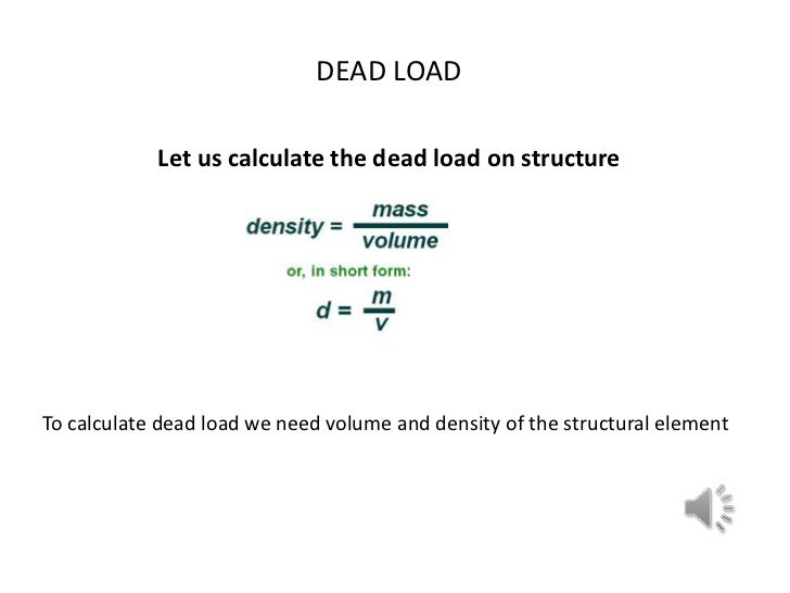 DEAD LOAD            Let us calculate the dead load on structureTo calculate dead load we need volume and density of the s...