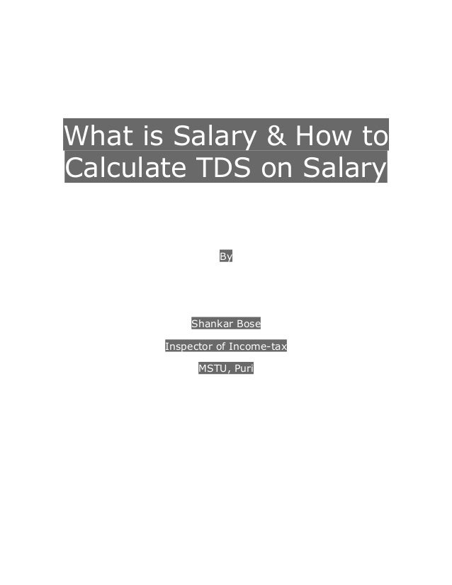 What is Salary & How toCalculate TDS on SalaryByShankar BoseInspector of Income-taxMSTU, Puri