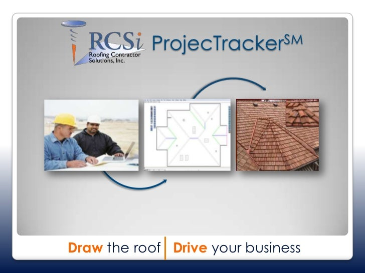 ProjecTrackerSM<br />Drawthe roof   Driveyour business<br />