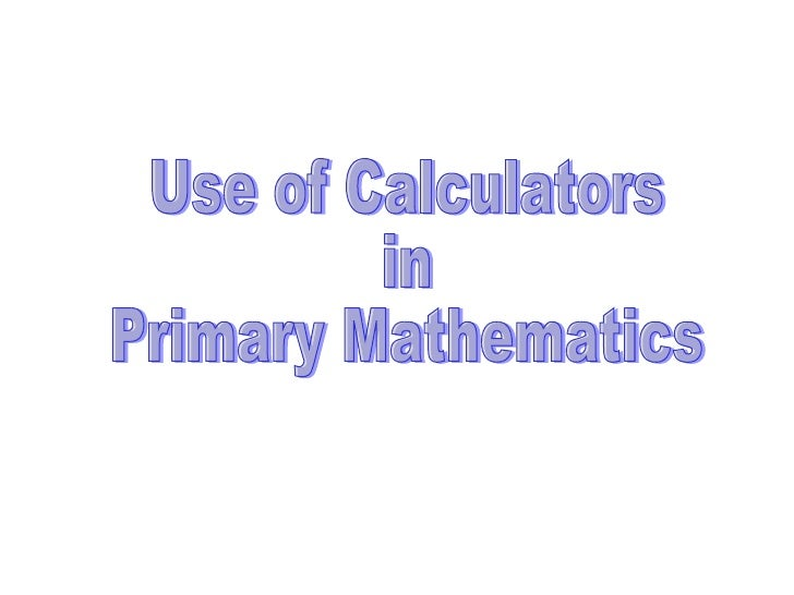 Use of Calculators  in  Primary Mathematics