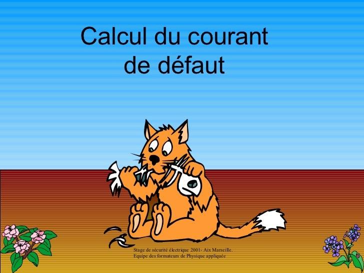 Calcul du courant    de défaut    Stage de sécurité électrique 2001- Aix Marseille.    Equipe des formateurs de Physique a...