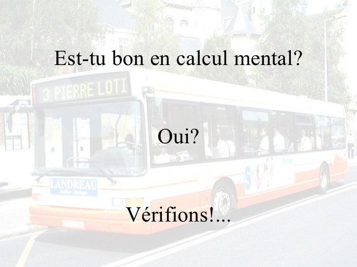 Est-tu bon en calcul mental? Oui? Vérifions!...