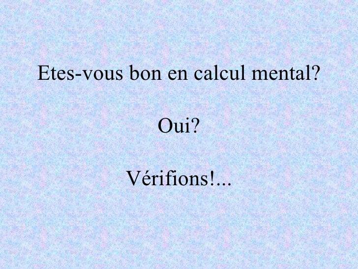 Etes-vous bon en calcul mental? Oui? Vérifions!...
