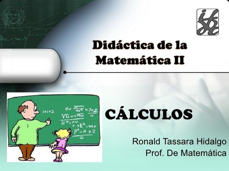 CÁLCULOS  Ronald Tassara Hidalgo    Prof. De Matemática