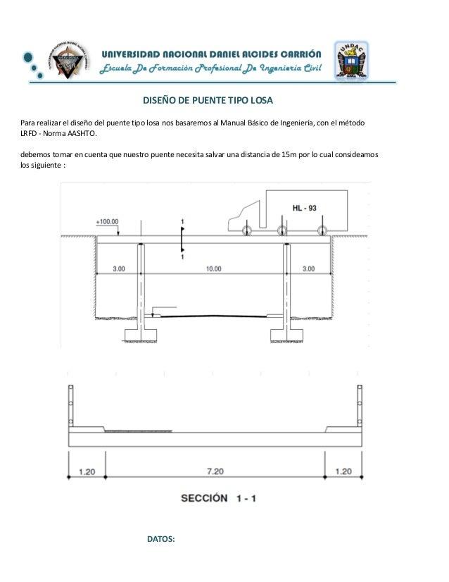 Para realizar el diseño del puente tipo losa nos basaremos al Manual Básico de Ingeniería, con el métodoLRFD - Norma AASHT...