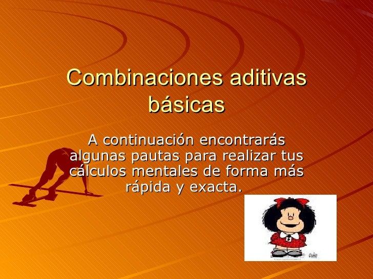 Combinaciones aditivas básicas A continuación encontrarás algunas pautas para realizar tus cálculos mentales de forma más ...