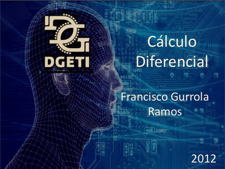 Cálculo  DiferencialFrancisco Gurrola     Ramos             2012