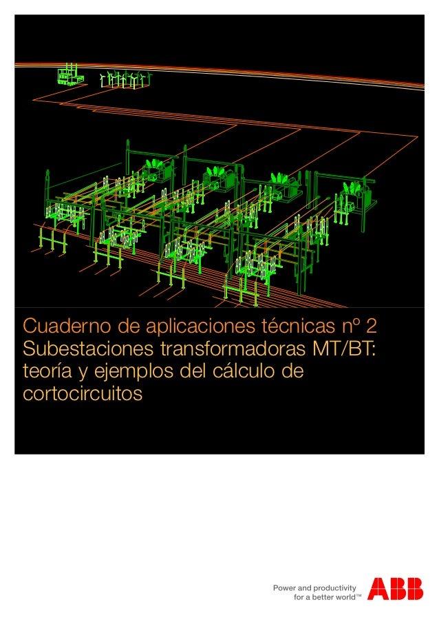 Cuaderno de aplicaciones técnicas nº 2Subestaciones transformadoras MT/BT:teoría y ejemplos del cálculo decortocircuitos