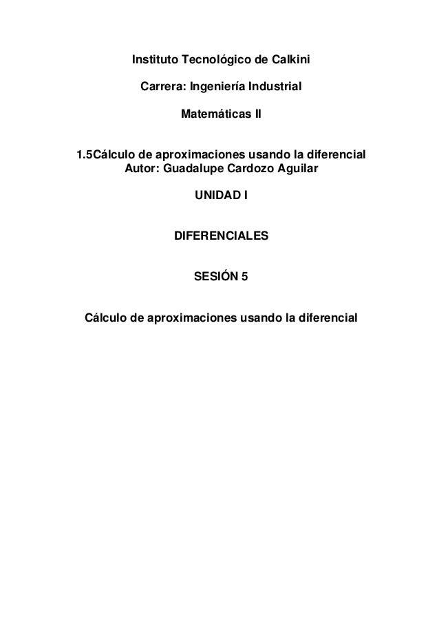 Instituto Tecnológico de Calkini Carrera: Ingeniería Industrial Matemáticas II 1.5Cálculo de aproximaciones usando la dife...