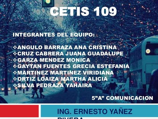 CETIS 109INTEGRANTES DEL EQUIPO:ANGULO BARRAZA ANA CRISTINACRUZ CABRERA JUANA GUADALUPEGARZA MENDEZ MONICAGAYTAN FUENT...