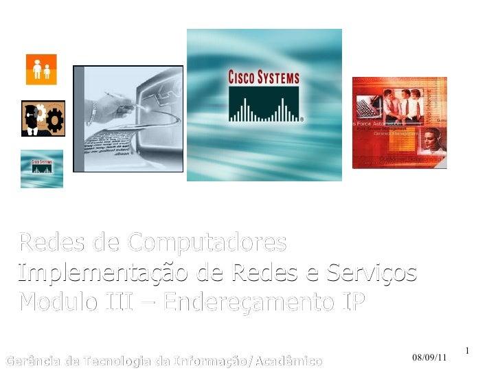Gerência de Tecnologia da Informação/Acadêmico 08/09/11 Redes de Computadores Implementação de Redes e Serviços Modulo III...