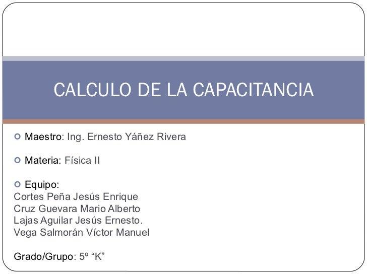 <ul><li>Maestro : Ing. Ernesto Yáñez Rivera </li></ul><ul><li>Materia:  Física II </li></ul><ul><li>Equipo:  </li></ul><ul...