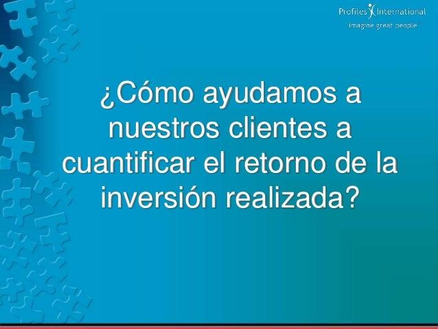 ¿Cómo ayudamos a nuestros clientes a cuantificar el retorno de la inversión realizada?