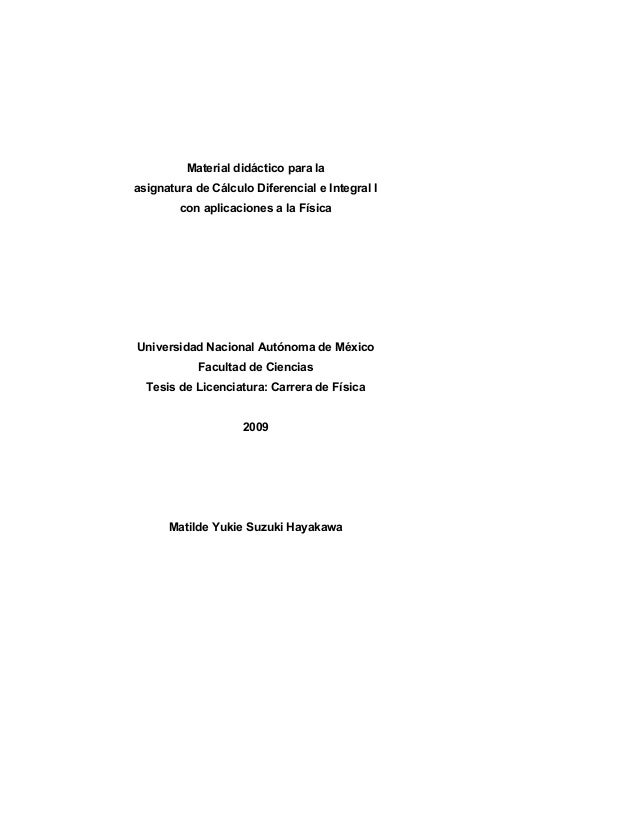 Material didáctico para la asignatura de Cálculo Diferencial e Integral I con aplicaciones a la Física Universidad Naciona...