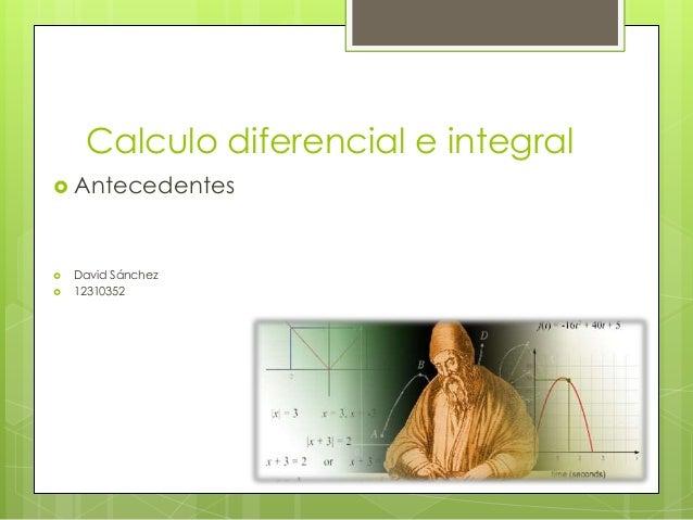 Calculo diferencial e integral Antecedentes   David Sánchez   12310352