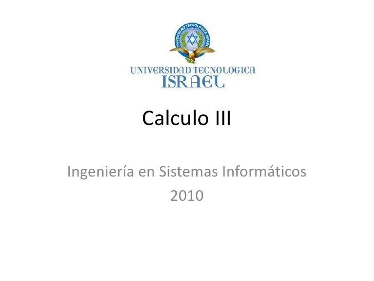 Calculo III<br />Ingeniería en Sistemas Informáticos<br />2010<br />