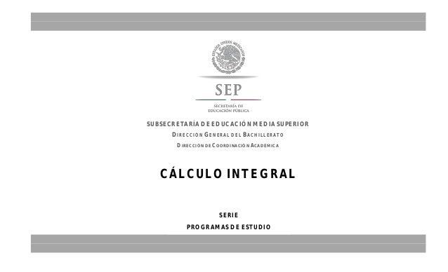 CÁLCULO INTEGRAL SUBSECRETARÍA DE EDUCACIÓN MEDIA SUPERIOR DIRECCIÓN GENERAL DEL BACHILLERATO DIRECCIÓN DE COORDINACIÓN AC...
